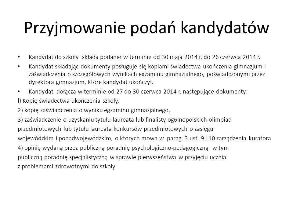 Przyjmowanie podań kandydatów Kandydat do szkoły składa podanie w terminie od 30 maja 2014 r. do 26 czerwca 2014 r. Kandydat składając dokumenty posłu