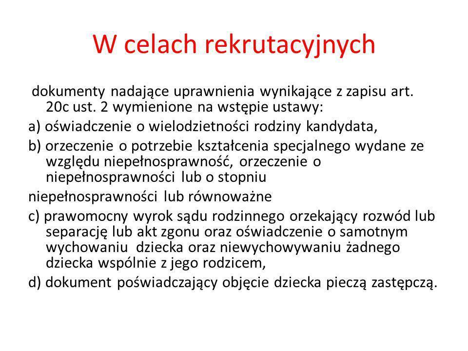 W celach rekrutacyjnych dokumenty nadające uprawnienia wynikające z zapisu art. 20c ust. 2 wymienione na wstępie ustawy: a) oświadczenie o wielodzietn