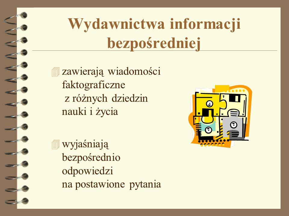 Wydawnictwa informacji bezpośredniej 4 zawierają wiadomości faktograficzne z różnych dziedzin nauki i życia 4 wyjaśniają bezpośrednio odpowiedzi na po