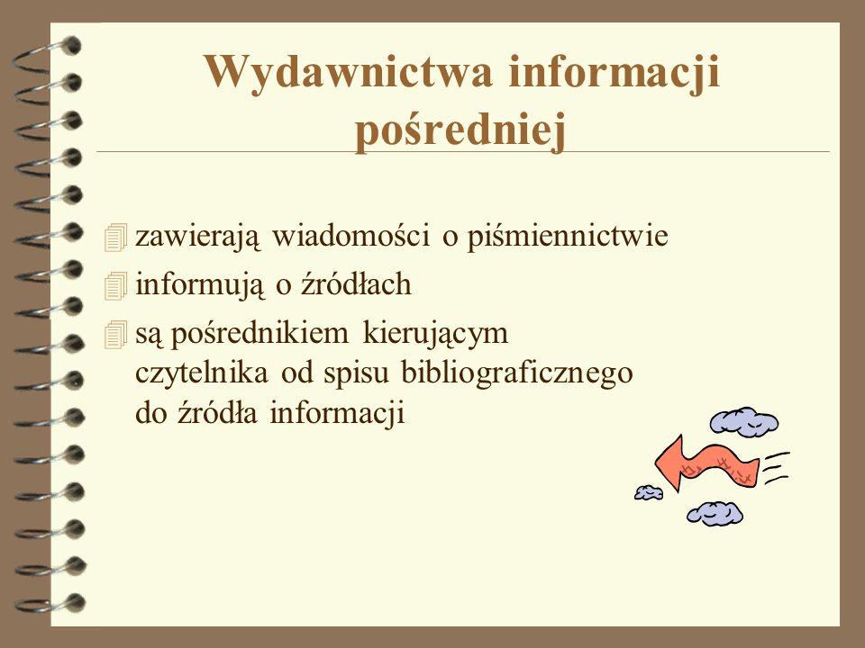 Wydawnictwa informacji pośredniej 4 zawierają wiadomości o piśmiennictwie 4 informują o źródłach 4 są pośrednikiem kierującym czytelnika od spisu bibl