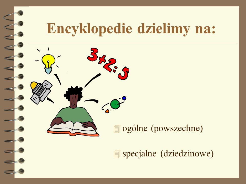 Encyklopedie dzielimy na: 4 ogólne (powszechne) 4 specjalne (dziedzinowe)