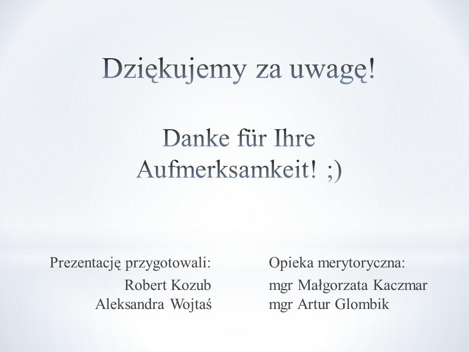Prezentację przygotowali: Robert Kozub Aleksandra Wojtaś Opieka merytoryczna: mgr Małgorzata Kaczmar mgr Artur Glombik