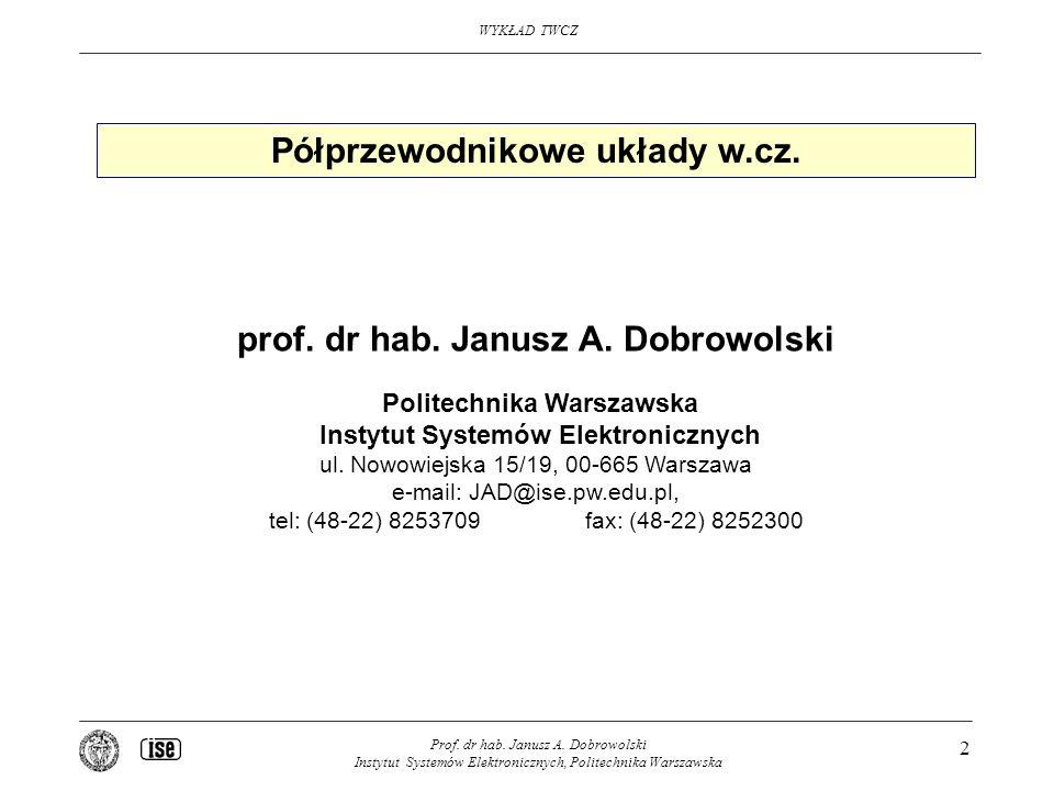 WYKŁAD TWCZ Prof. dr hab. Janusz A. Dobrowolski Instytut Systemów Elektronicznych, Politechnika Warszawska 2 Półprzewodnikowe układy w.cz. prof. dr ha
