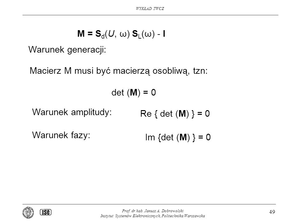 WYKŁAD TWCZ Prof. dr hab. Janusz A. Dobrowolski Instytut Systemów Elektronicznych, Politechnika Warszawska 49 M = S d (U, ω) S L (ω) - I Warunek gener