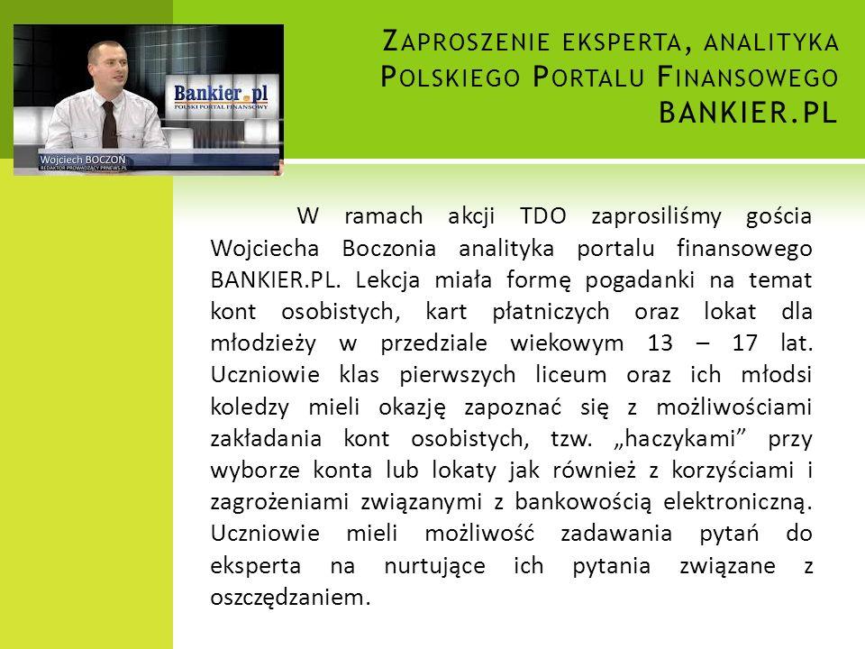 Z APROSZENIE EKSPERTA, ANALITYKA P OLSKIEGO P ORTALU F INANSOWEGO BANKIER.PL W ramach akcji TDO zaprosiliśmy gościa Wojciecha Boczonia analityka portalu finansowego BANKIER.PL.