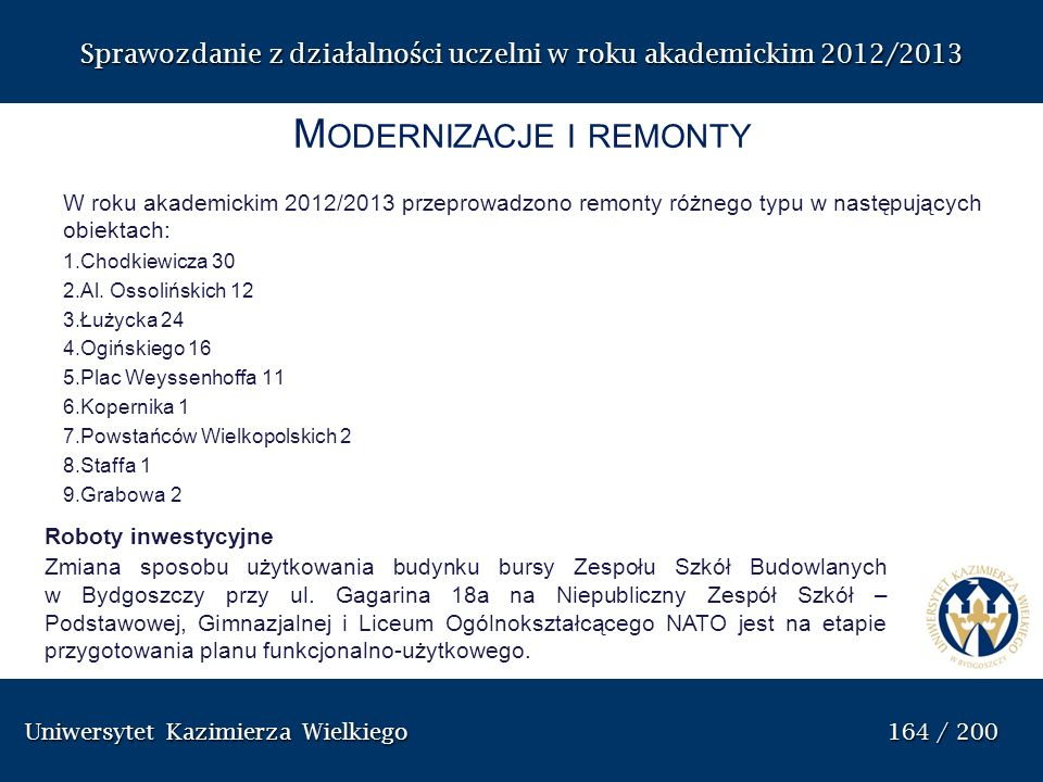 Uniwersytet Kazimierza Wielkiego 165 / 200 Uniwersytet Kazimierza Wielkiego 165 / 200 Sprawozdanie z dzia ł alno ś ci uczelni w roku akademickim 2012/2013 P EŁNOMOCNIK R EKTORA DS.