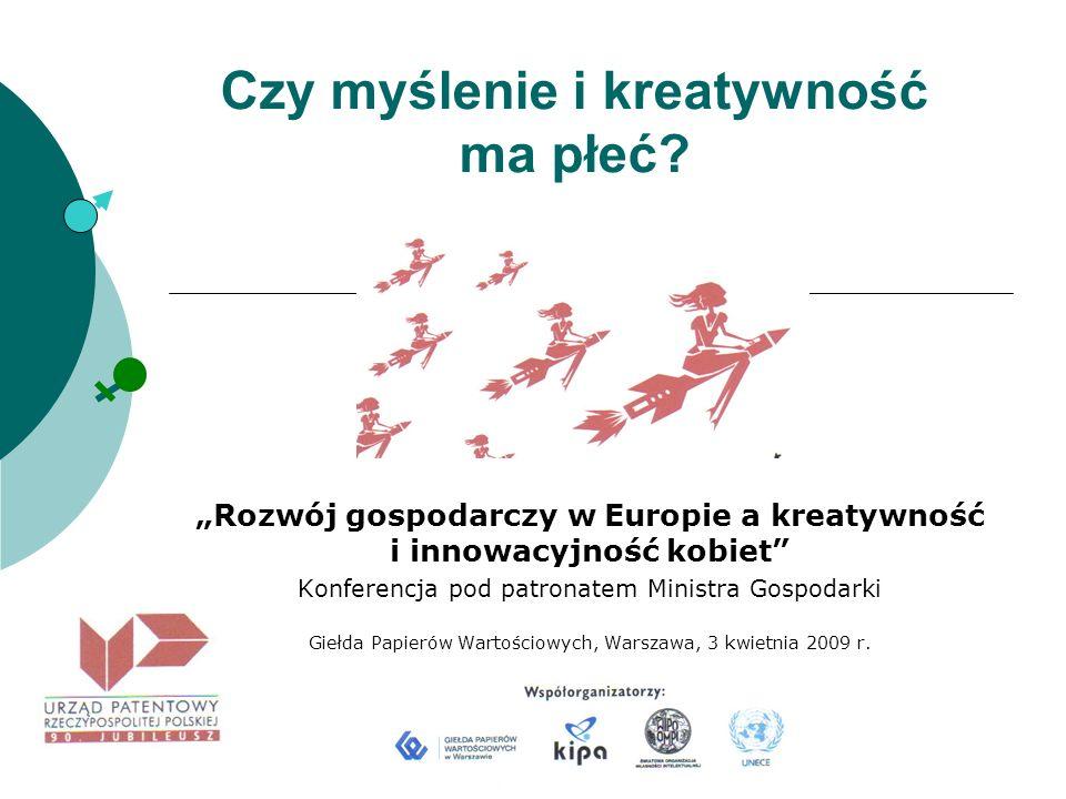 Czy myślenie i kreatywność ma płeć? Rozwój gospodarczy w Europie a kreatywność i innowacyjność kobiet Konferencja pod patronatem Ministra Gospodarki G