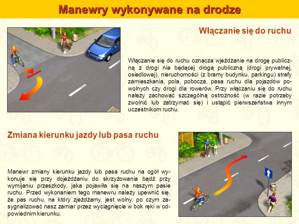 Włączanie się do ruchu Manewry wykonywane na drodze Włączanie się do ruchu oznacza wjeżdżanie na drogę publicz- ną z drogi nie będącej drogą publiczną