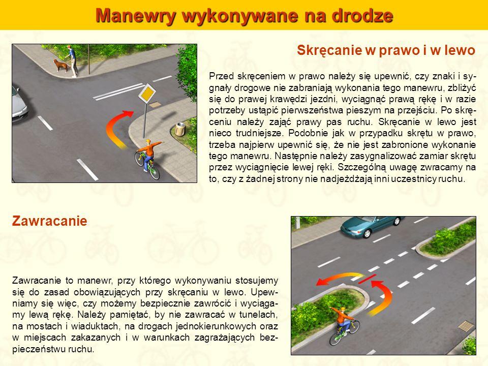 Skręcanie w prawo i w lewo Przed skręceniem w prawo należy się upewnić, czy znaki i sy- gnały drogowe nie zabraniają wykonania tego manewru, zbliżyć s