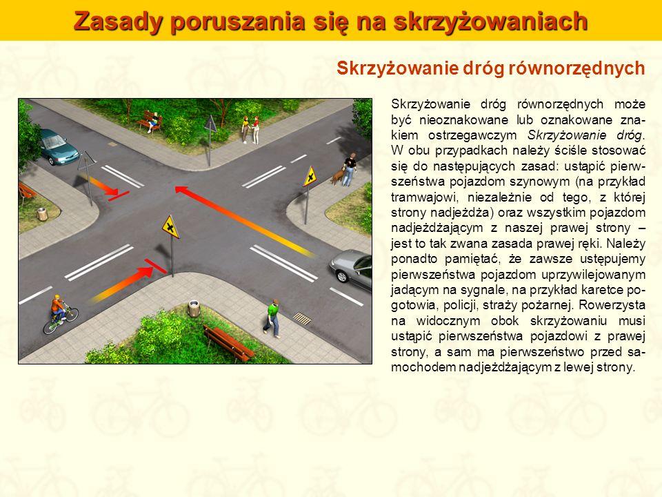 Skrzyżowanie dróg równorzędnych Zasady poruszania się na skrzyżowaniach Skrzyżowanie dróg równorzędnych może być nieoznakowane lub oznakowane zna- kie