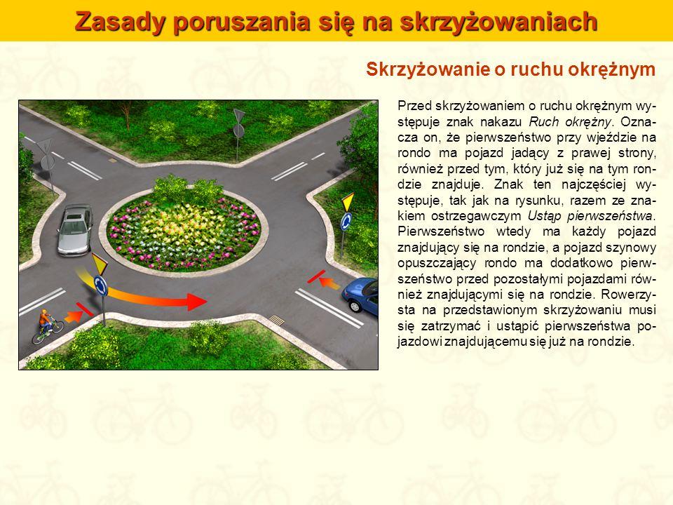 Skrzyżowanie o ruchu okrężnym Przed skrzyżowaniem o ruchu okrężnym wy- stępuje znak nakazu Ruch okrężny. Ozna- cza on, że pierwszeństwo przy wjeździe