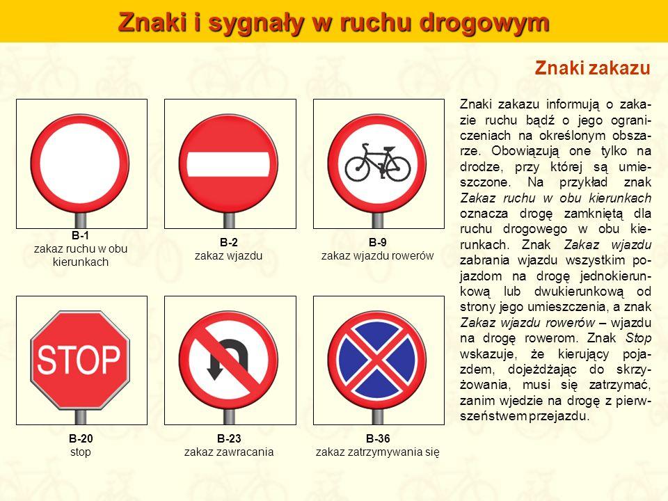 Znaki zakazu Znaki zakazu informują o zaka- zie ruchu bądź o jego ograni- czeniach na określonym obsza- rze. Obowiązują one tylko na drodze, przy któr