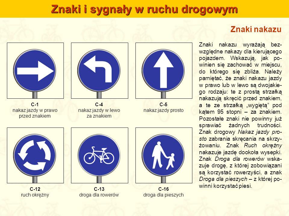 Znaki nakazu Znaki nakazu wyrażają bez- względne nakazy dla kierującego pojazdem. Wskazują, jak po- winien się zachować w miejscu, do którego się zbli