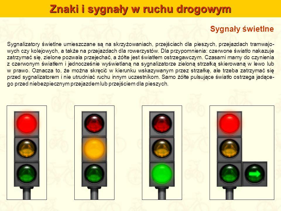 Sygnały świetlne Sygnalizatory świetlne umieszczane są na skrzyżowaniach, przejściach dla pieszych, przejazdach tramwajo- wych czy kolejowych, a także