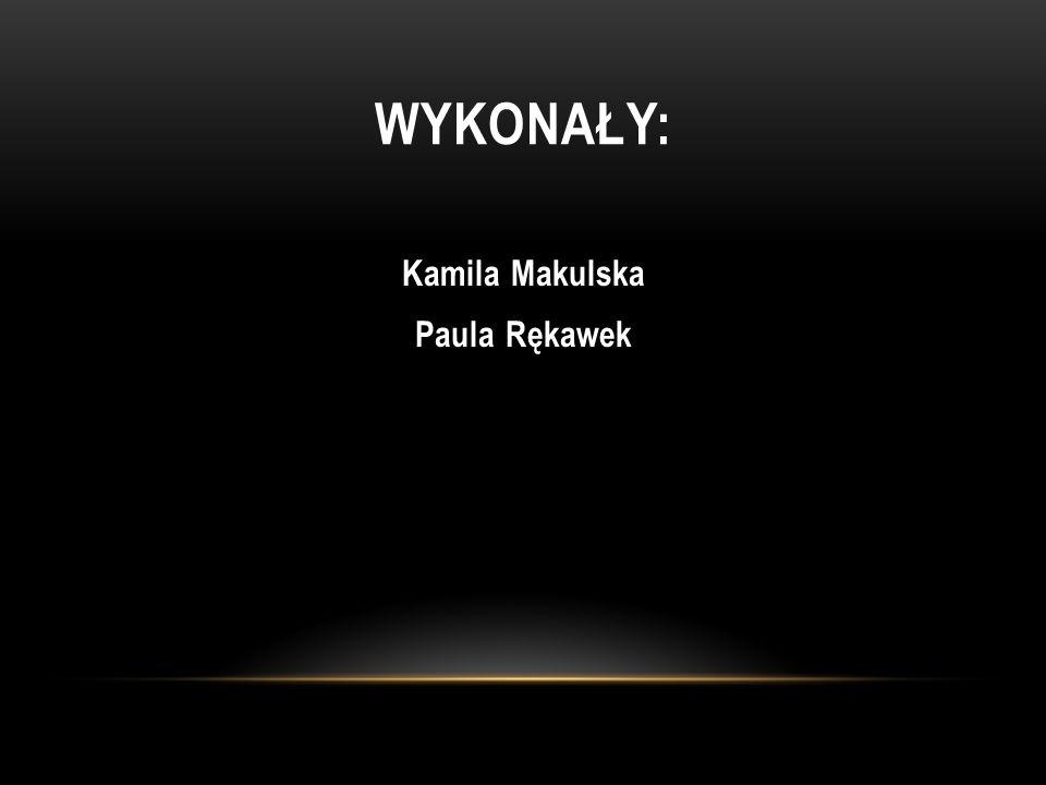 WYKONAŁY: Kamila Makulska Paula Rękawek