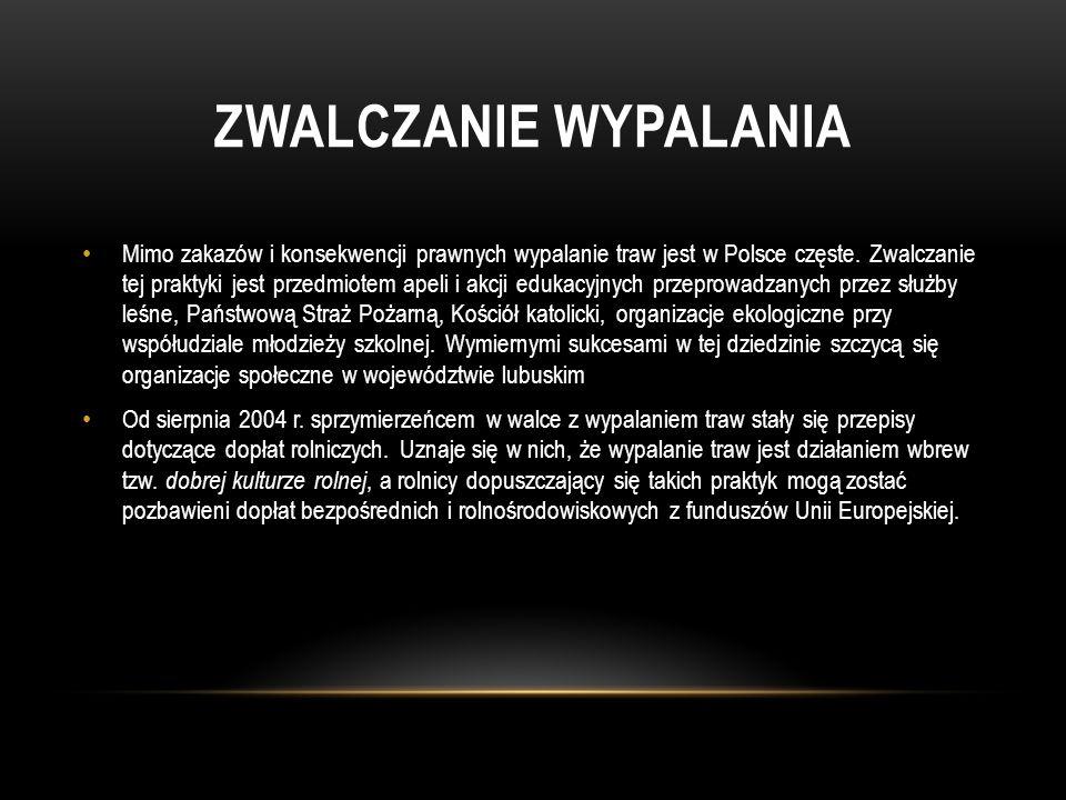 ZWALCZANIE WYPALANIA Mimo zakazów i konsekwencji prawnych wypalanie traw jest w Polsce częste. Zwalczanie tej praktyki jest przedmiotem apeli i akcji