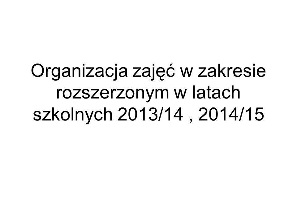 Organizacja zajęć w zakresie rozszerzonym w latach szkolnych 2013/14, 2014/15