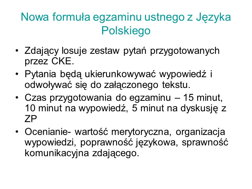 Nowa formuła egzaminu ustnego z Języka Polskiego Zdający losuje zestaw pytań przygotowanych przez CKE. Pytania będą ukierunkowywać wypowiedź i odwoływ