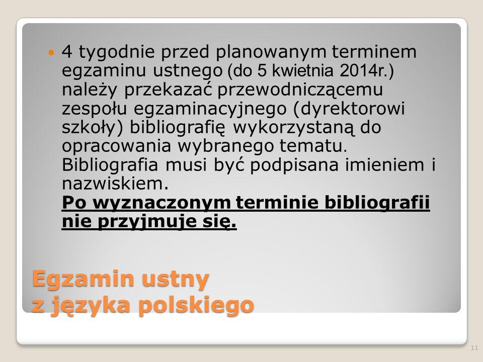 Egzamin ustny z języka polskiego 4 tygodnie przed planowanym terminem egzaminu ustnego (do 5 kwietnia 2014r.) należy przekazać przewodniczącemu zespoł