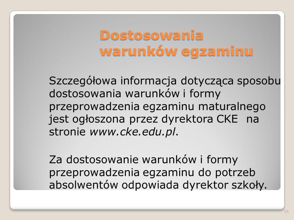 Dostosowania warunków egzaminu Szczegółowa informacja dotycząca sposobu dostosowania warunków i formy przeprowadzenia egzaminu maturalnego jest ogłosz
