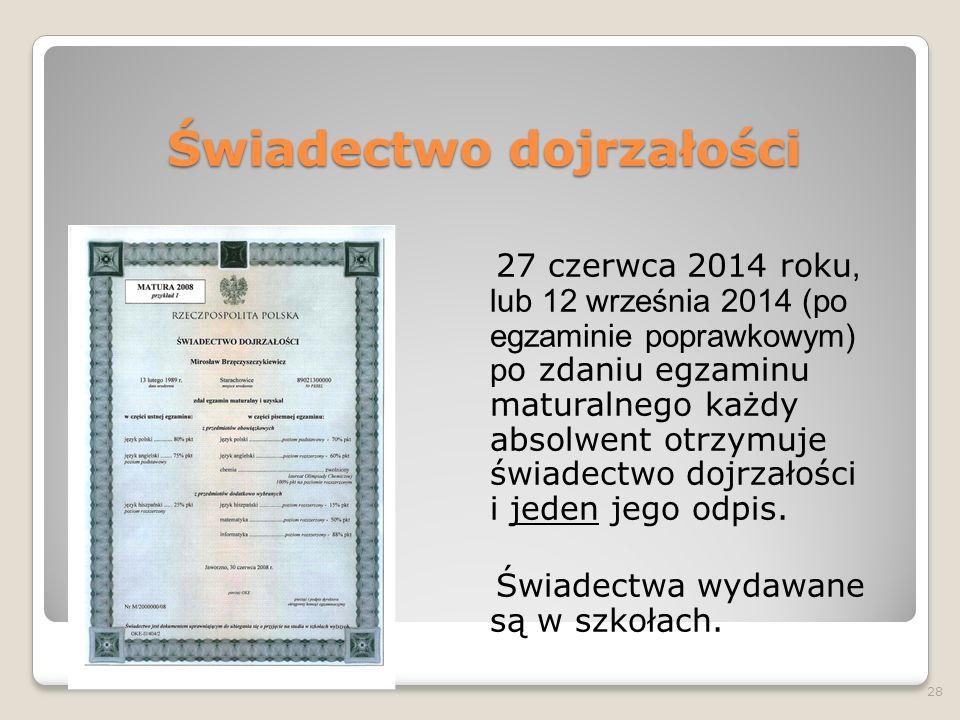 Świadectwo dojrzałości 27 czerwca 2014 roku, lub 12 września 2014 (po egzaminie poprawkowym) p o zdaniu egzaminu maturalnego każdy absolwent otrzymuje