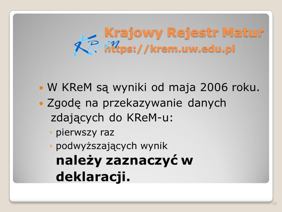 Krajowy Rejestr Matur https://krem.uw.edu.pl W KReM są wyniki od maja 2006 roku. Zgodę na przekazywanie danych zdających do KReM-u: pierwszy raz podwy
