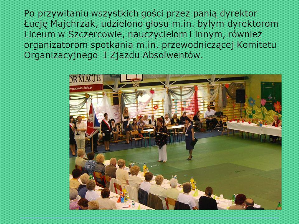 Po przywitaniu wszystkich gości przez panią dyrektor Łucję Majchrzak, udzielono głosu m.in. byłym dyrektorom Liceum w Szczercowie, nauczycielom i inny