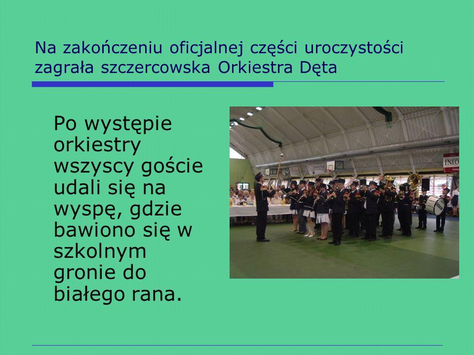 Na zakończeniu oficjalnej części uroczystości zagrała szczercowska Orkiestra Dęta Po występie orkiestry wszyscy goście udali się na wyspę, gdzie bawio
