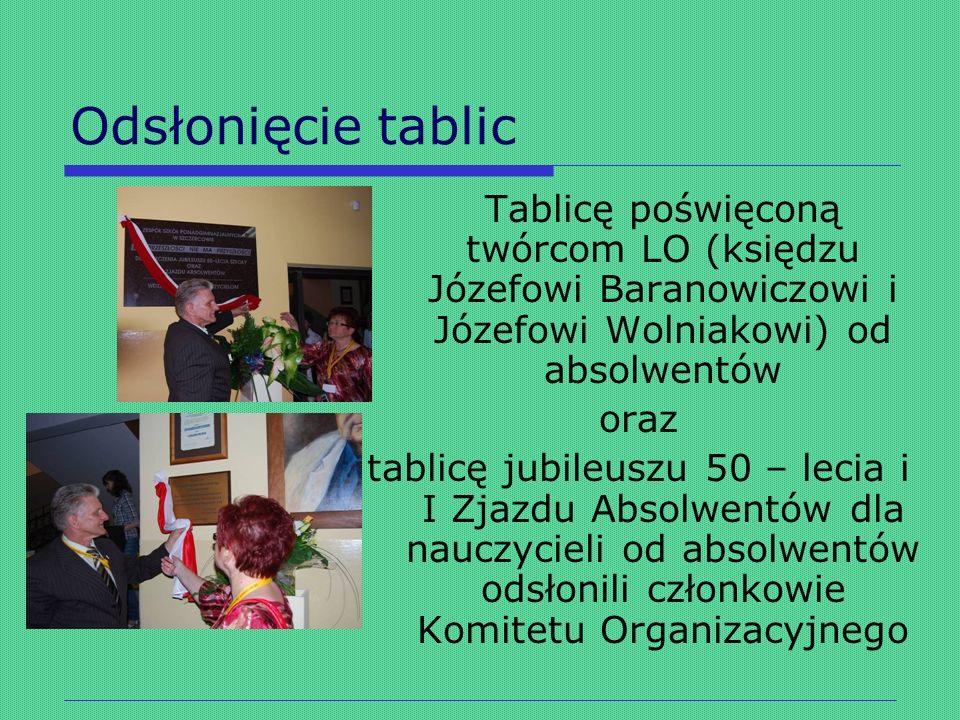 Odsłonięcie tablic Tablicę poświęconą twórcom LO (księdzu Józefowi Baranowiczowi i Józefowi Wolniakowi) od absolwentów oraz tablicę jubileuszu 50 – le
