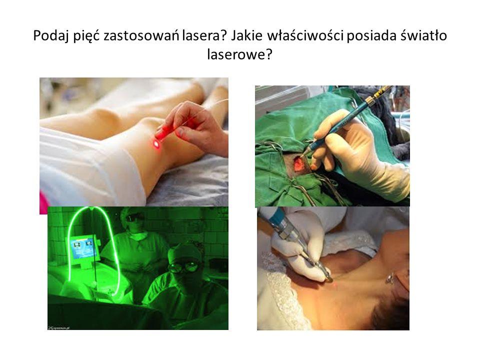 Podaj pięć zastosowań lasera? Jakie właściwości posiada światło laserowe?