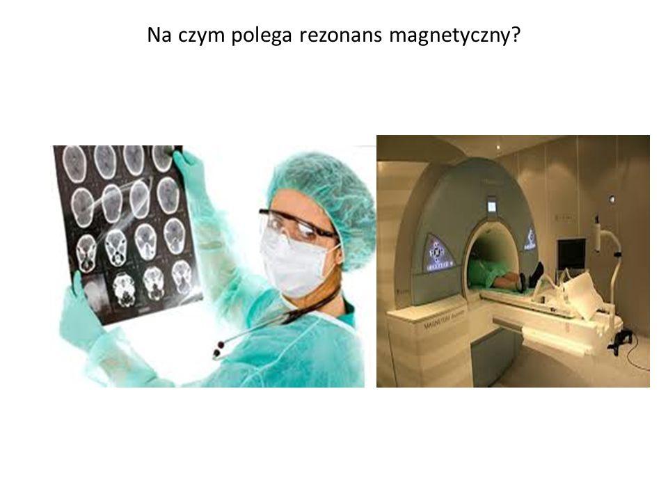 Na czym polega rezonans magnetyczny?