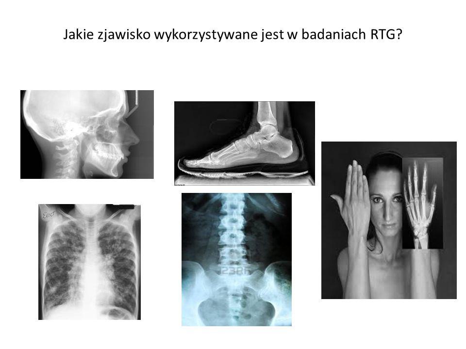 Jakie zjawisko wykorzystywane jest w badaniach RTG?