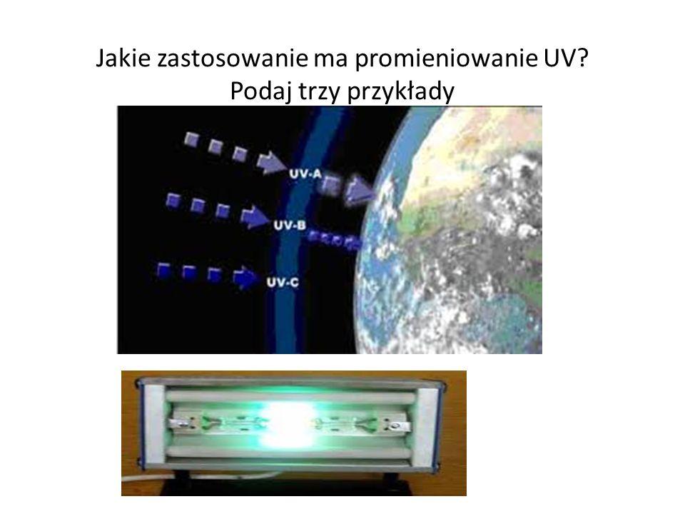 Jakie zastosowanie ma promieniowanie UV? Podaj trzy przykłady