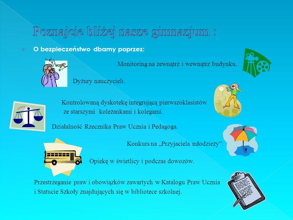 O bezpieczeństwo dbamy poprzez: Monitoring na zewnątrz i wewnątrz budynku. Dyżury nauczycieli. Kontrolowaną dyskotekę integrującą pierwszoklasistów ze