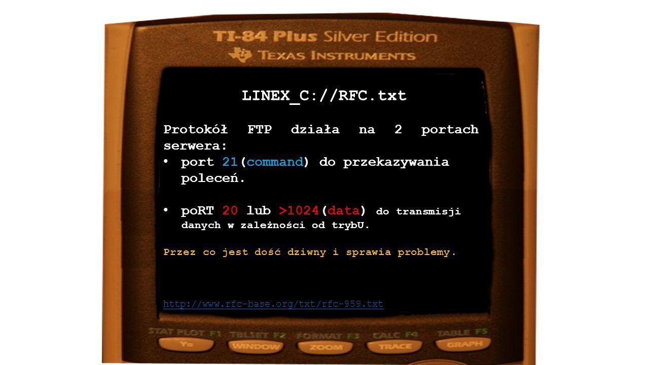 LINEX_C://RFC.txt http://www.rfc-base.org/txt/rfc-959.txt Protokół FTP działa na 2 portach serwera: port 21(command) do przekazywania poleceń.