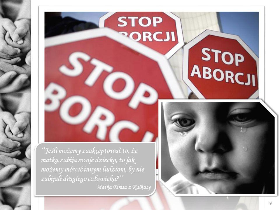 9 Jeśli możemy zaakceptować to, że matka zabija swoje dziecko, to jak możemy mówić innym ludziom, by nie zabijali drugiego człowieka? Matka Teresa z K