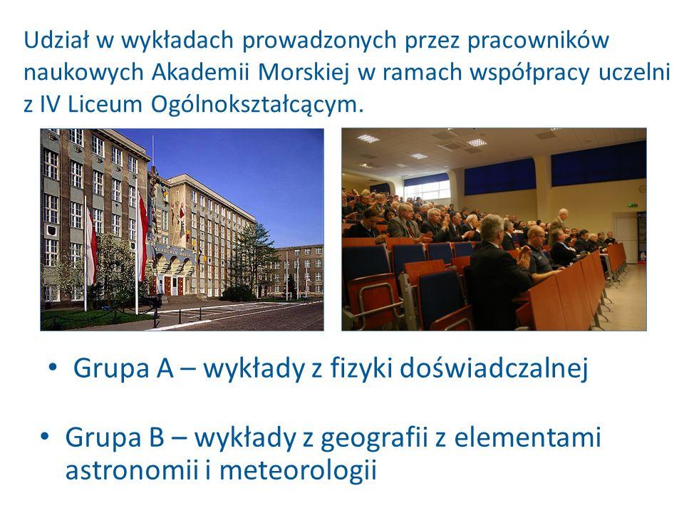 Grupa A – wykłady z fizyki doświadczalnej Grupa B – wykłady z geografii z elementami astronomii i meteorologii Udział w wykładach prowadzonych przez p