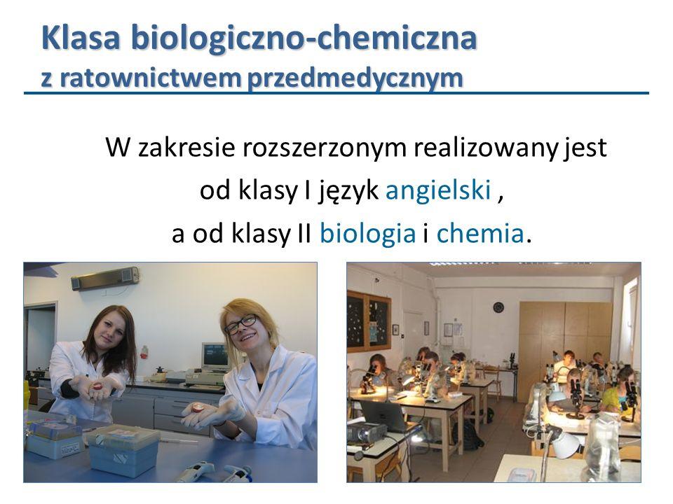 Klasa biologiczno-chemiczna z ratownictwem przedmedycznym W zakresie rozszerzonym realizowany jest od klasy I język angielski, a od klasy II biologia
