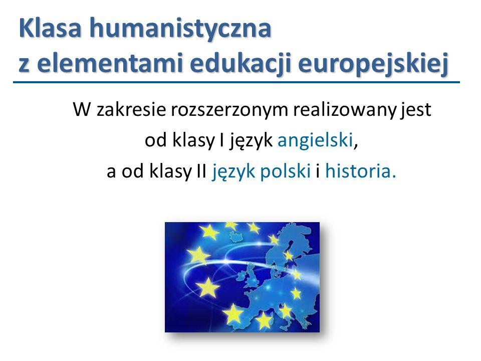 Klasa humanistyczna z elementami edukacji europejskiej W zakresie rozszerzonym realizowany jest od klasy I język angielski, a od klasy II język polski