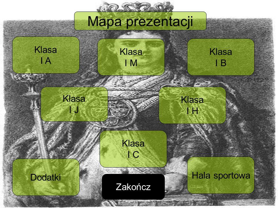 Klasa I A Mapa prezentacji Klasa I M Klasa I J Klasa I B Klasa I H Zakończ Dodatki Klasa I C Hala sportowa