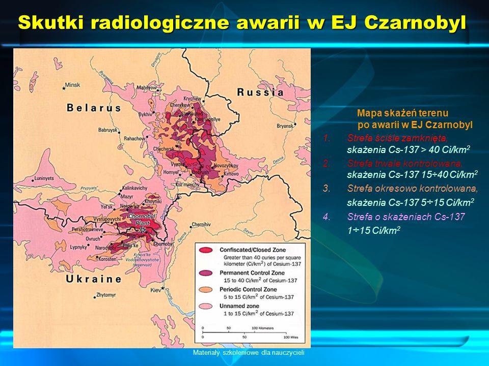 PODSTAWY ENERGETYKI JĄDROWEJ Materiały szkoleniowe dla nauczycieli Skutki radiologiczne awarii w EJ Czarnobyl Mapa skażeń terenu po awarii w EJ Czarno