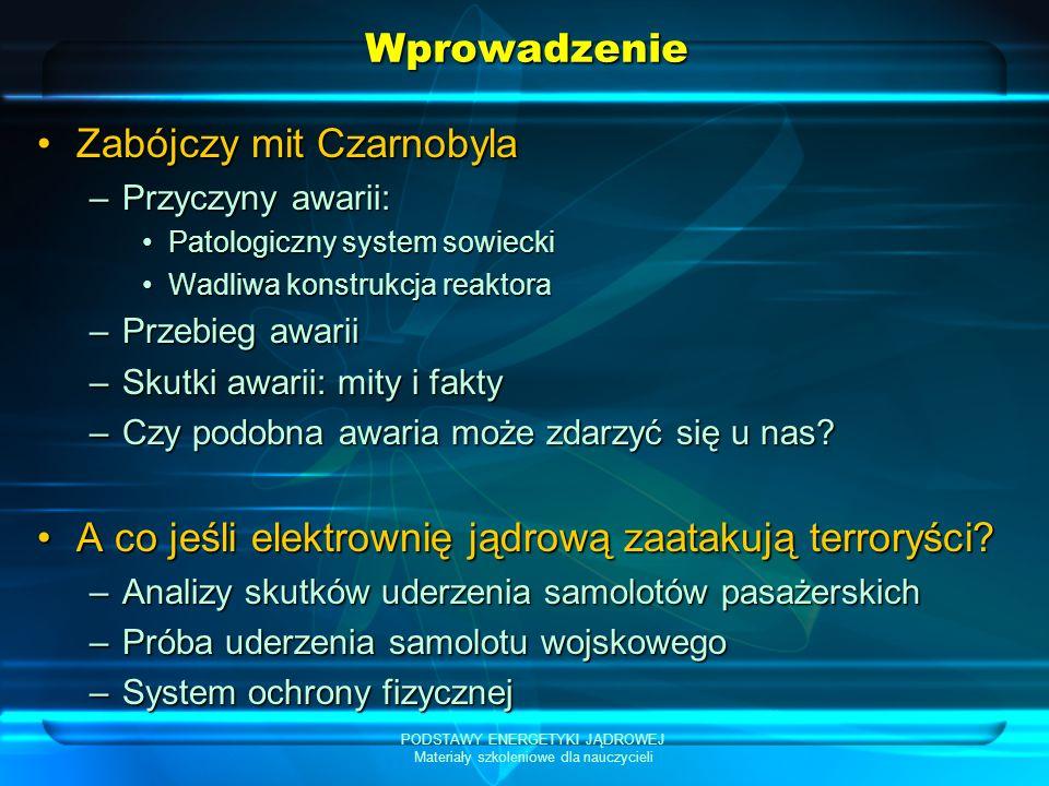 PODSTAWY ENERGETYKI JĄDROWEJ Materiały szkoleniowe dla nauczycieli Zabójczy mit Czarnobyla Mogę z całą odpowiedzialnością powiedzieć: niczyje zdrowie w naszym kraju nie było zagrożone z powodu CzarnobylaMogę z całą odpowiedzialnością powiedzieć: niczyje zdrowie w naszym kraju nie było zagrożone z powodu Czarnobyla (…) zupełnie bezsensownie przesiedlono 336 tys.