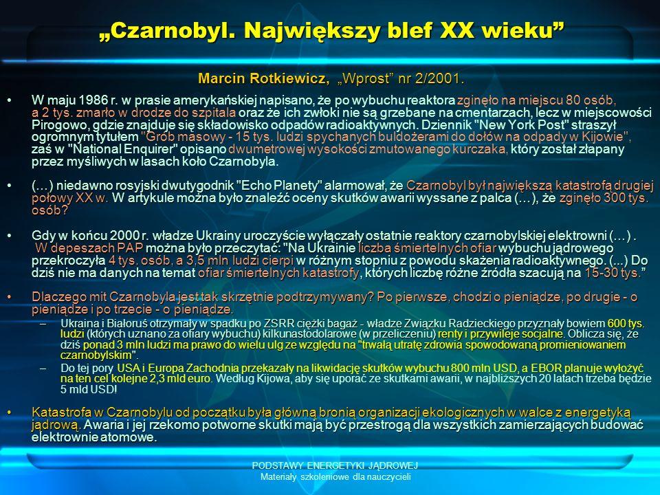 PODSTAWY ENERGETYKI JĄDROWEJ Materiały szkoleniowe dla nauczycieli Czarnobyl. Największy blef XX wieku W maju 1986 r. w prasie amerykańskiej napisano,