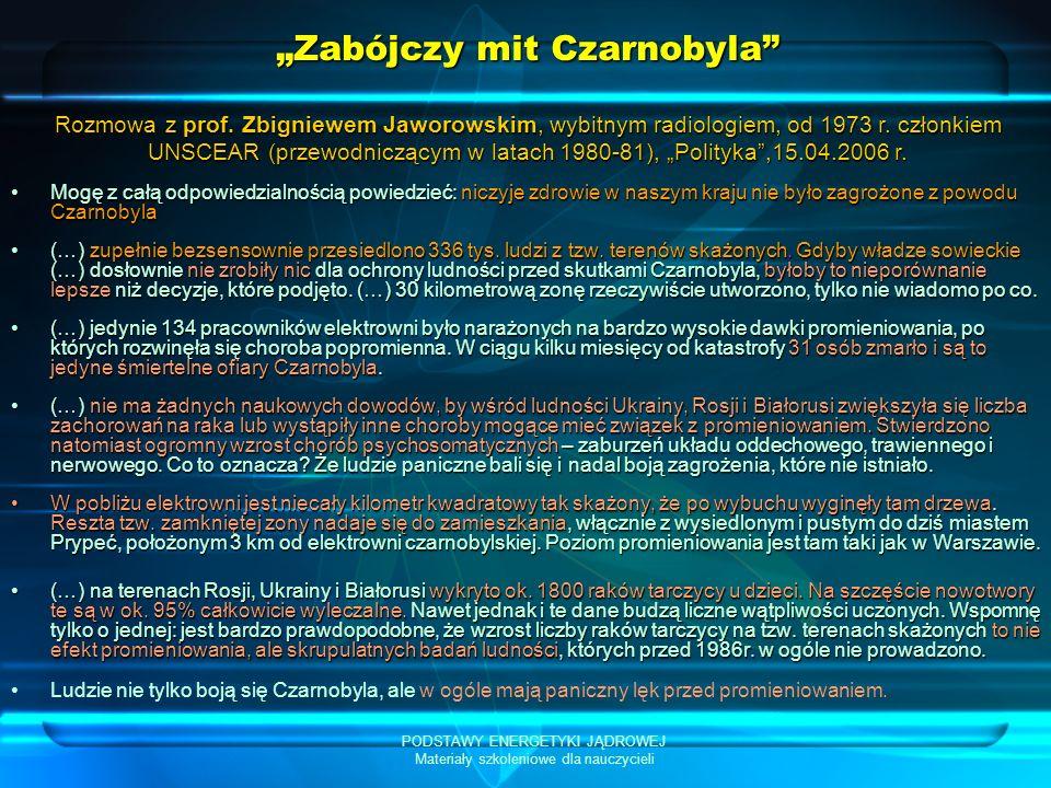 PODSTAWY ENERGETYKI JĄDROWEJ Materiały szkoleniowe dla nauczycieli Zabójczy mit Czarnobyla Mogę z całą odpowiedzialnością powiedzieć: niczyje zdrowie