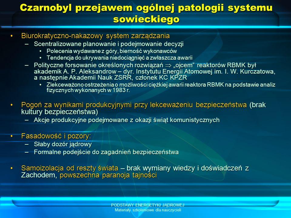 PODSTAWY ENERGETYKI JĄDROWEJ Materiały szkoleniowe dla nauczycieli Czarnobyl przejawem ogólnej patologii systemu sowieckiego Biurokratyczno-nakazowy s
