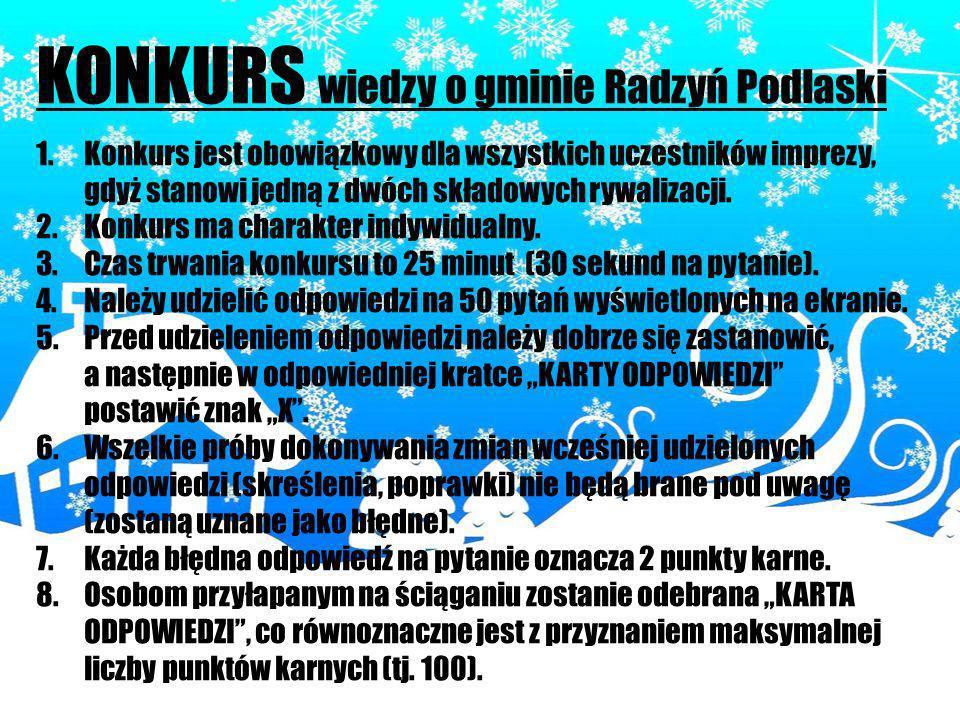 KONKURS wiedzy o gminie Radzyń Podlaski 1.Konkurs jest obowiązkowy dla wszystkich uczestników imprezy, gdyż stanowi jedną z dwóch składowych rywalizac