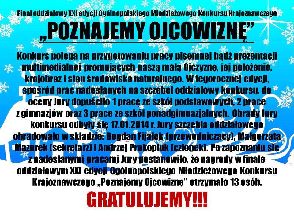 Finał oddziałowy XXI edycji Ogólnopolskiego Młodzieżowego Konkursu Krajoznawczego POZNAJEMY OJCOWIZNĘ Konkurs polega na przygotowaniu pracy pisemnej b