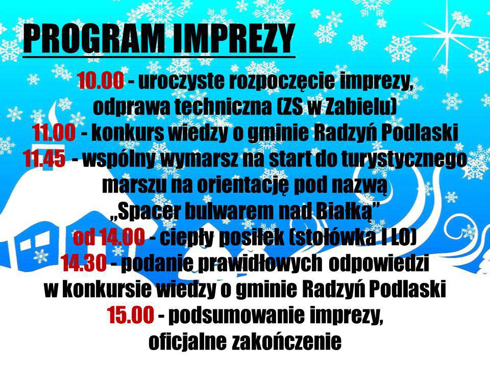 PROGRAM IMPREZY 10.00 - uroczyste rozpoczęcie imprezy, odprawa techniczna (ZS w Zabielu) 11.00 - konkurs wiedzy o gminie Radzyń Podlaski 11.45 - wspól