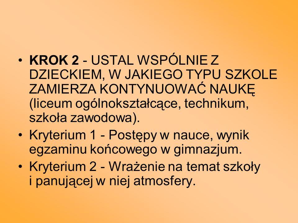 KROK 2 - USTAL WSPÓLNIE Z DZIECKIEM, W JAKIEGO TYPU SZKOLE ZAMIERZA KONTYNUOWAĆ NAUKĘ (liceum ogólnokształcące, technikum, szkoła zawodowa).