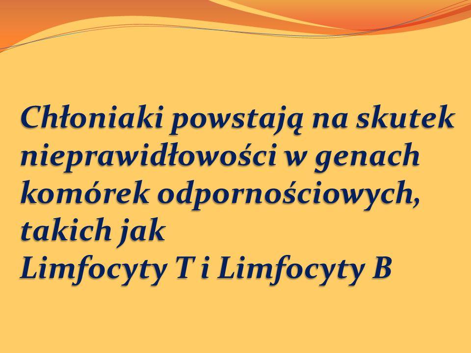 Chłoniaki powstają na skutek nieprawidłowości w genach komórek odpornościowych, takich jak Limfocyty T i Limfocyty B